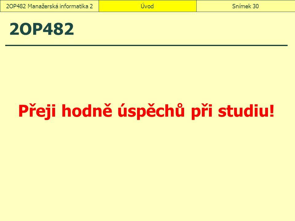 2OP482 Přeji hodně úspěchů při studiu! ÚvodSnímek 302OP482 Manažerská informatika 2