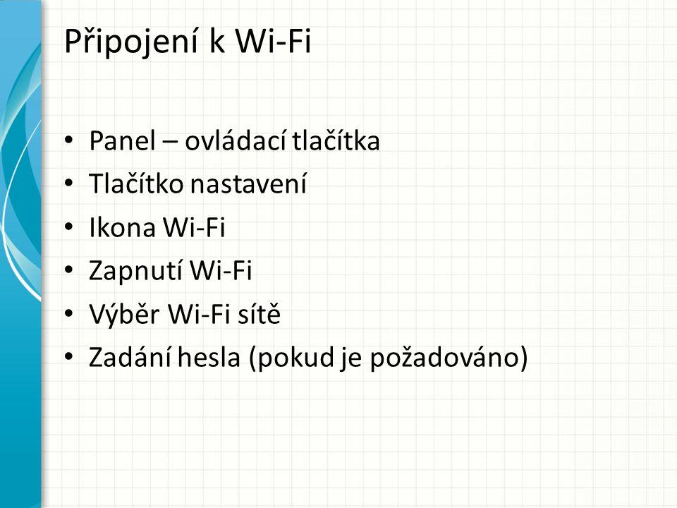 Připojení k Wi-Fi Panel – ovládací tlačítka Tlačítko nastavení Ikona Wi-Fi Zapnutí Wi-Fi Výběr Wi-Fi sítě Zadání hesla (pokud je požadováno)