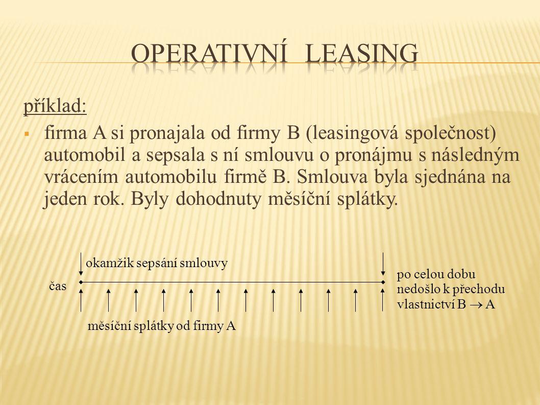 příklad:  firma A si pronajala od firmy B (leasingová společnost) automobil a sepsala s ní smlouvu o pronájmu s následným vrácením automobilu firmě B.