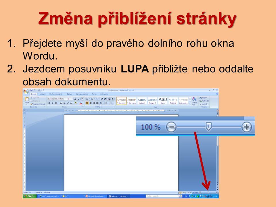 Změna přiblížení stránky 1.Přejdete myší do pravého dolního rohu okna Wordu.