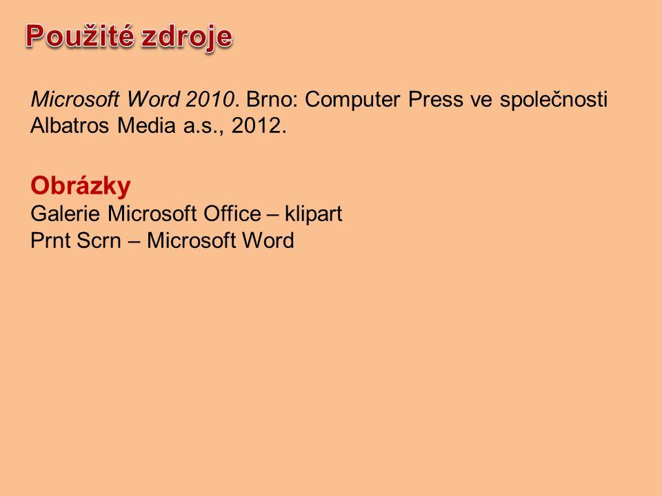 Microsoft Word 2010. Brno: Computer Press ve společnosti Albatros Media a.s., 2012.