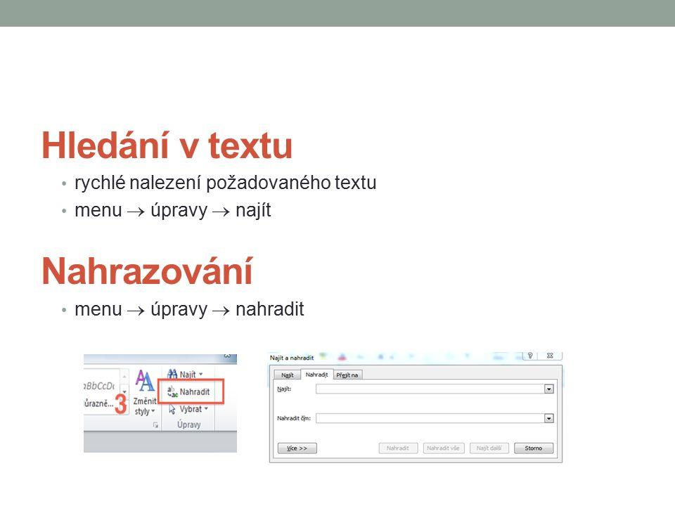 Hledání v textu rychlé nalezení požadovaného textu menu  úpravy  najít Nahrazování menu  úpravy  nahradit