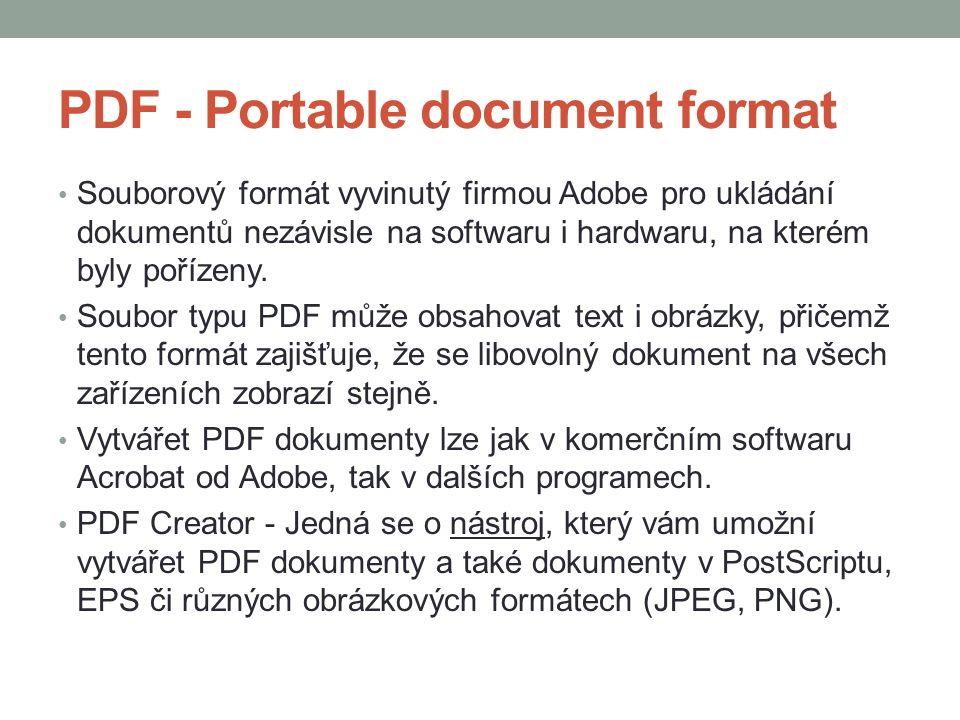 PDF - Portable document format Souborový formát vyvinutý firmou Adobe pro ukládání dokumentů nezávisle na softwaru i hardwaru, na kterém byly pořízeny.