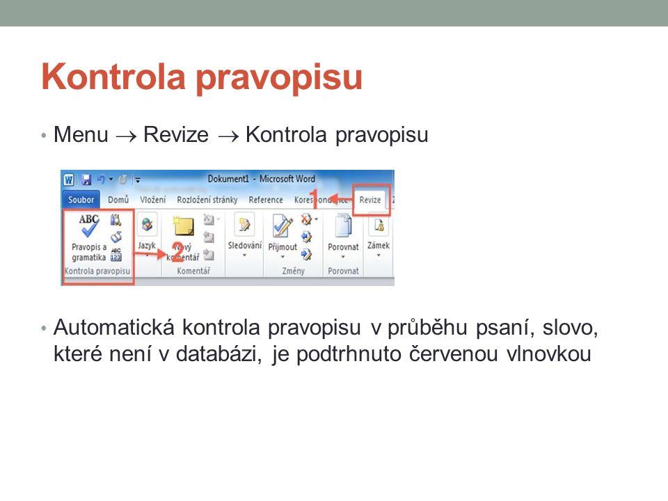 Kontrola pravopisu Menu  Revize  Kontrola pravopisu Automatická kontrola pravopisu v průběhu psaní, slovo, které není v databázi, je podtrhnuto červenou vlnovkou
