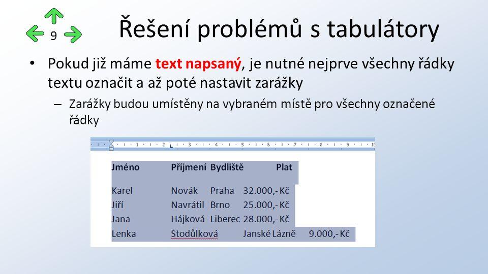 Pokud již máme text napsaný, je nutné nejprve všechny řádky textu označit a až poté nastavit zarážky – Zarážky budou umístěny na vybraném místě pro všechny označené řádky Řešení problémů s tabulátory 9