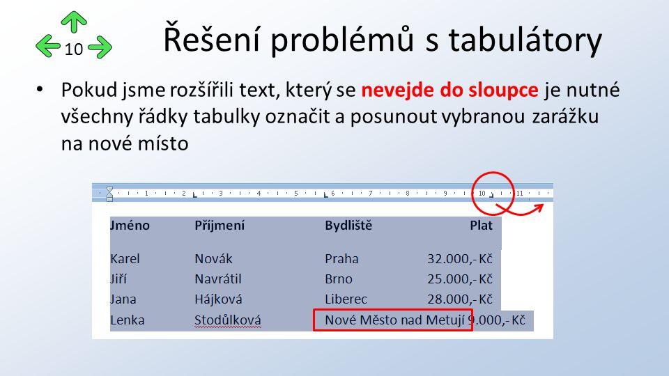 Pokud jsme rozšířili text, který se nevejde do sloupce je nutné všechny řádky tabulky označit a posunout vybranou zarážku na nové místo Řešení problémů s tabulátory 10