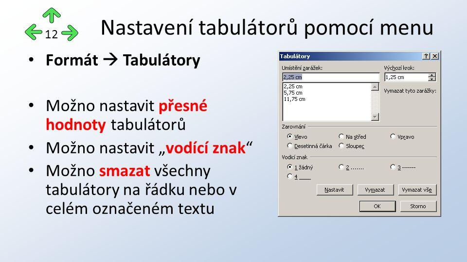 """Formát  Tabulátory Možno nastavit přesné hodnoty tabulátorů Možno nastavit """"vodící znak Možno smazat všechny tabulátory na řádku nebo v celém označeném textu Nastavení tabulátorů pomocí menu 12"""