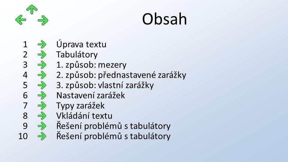 Obsah Úprava textu1 Tabulátory2 1. způsob: mezery3 2.