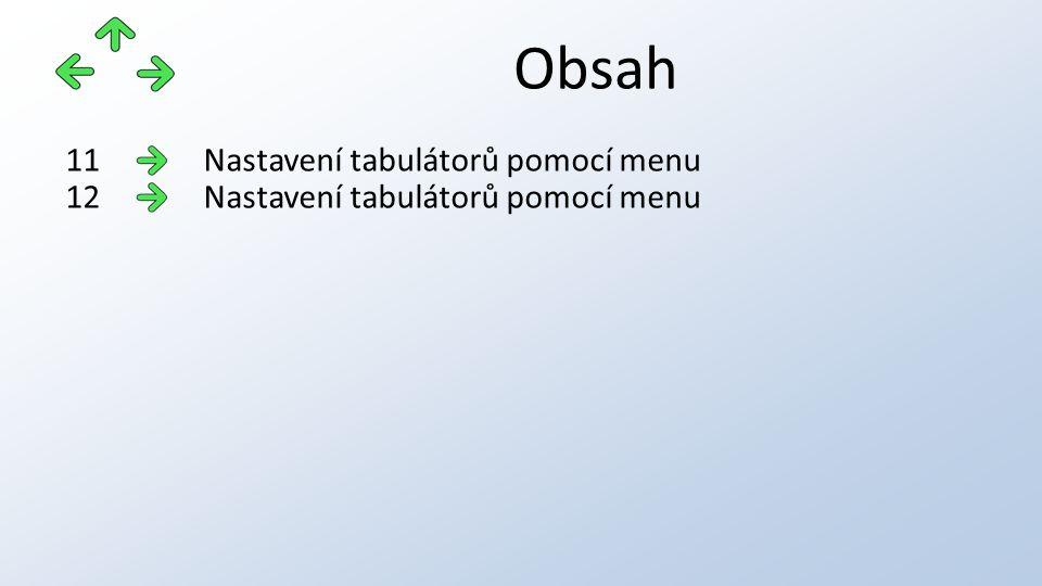 Obsah Nastavení tabulátorů pomocí menu11 Nastavení tabulátorů pomocí menu12