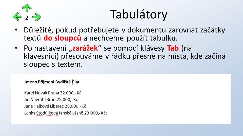 Důležité, pokud potřebujete v dokumentu zarovnat začátky textů do sloupců a nechceme použít tabulku.
