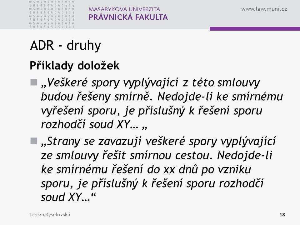 """www.law.muni.cz ADR - druhy Příklady doložek """"Veškeré spory vyplývající z této smlouvy budou řešeny smírně."""