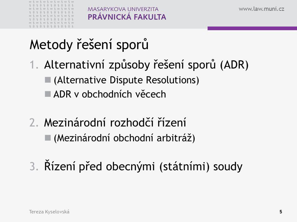 www.law.muni.cz Metody řešení sporů 1.ADR2. Rozhodčí řízení3.