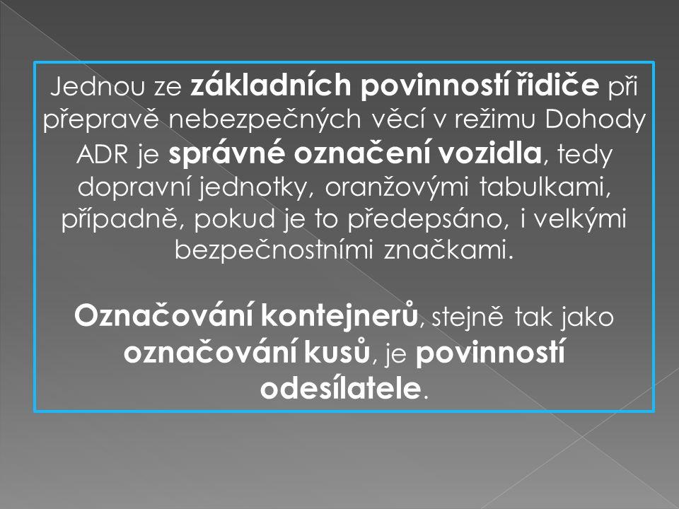 Jednou ze základních povinností řidiče při přepravě nebezpečných věcí v režimu Dohody ADR je správné označení vozidla, tedy dopravní jednotky, oranžovými tabulkami, případně, pokud je to předepsáno, i velkými bezpečnostními značkami.