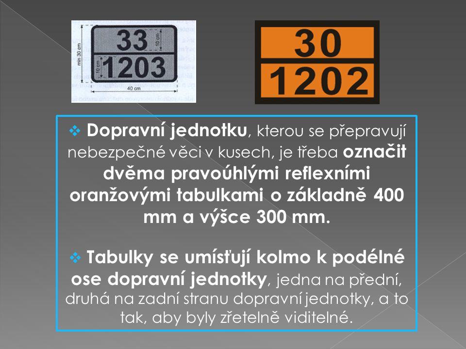  Dopravní jednotku, kterou se přepravují nebezpečné věci v kusech, je třeba označit dvěma pravoúhlými reflexními oranžovými tabulkami o základně 400 mm a výšce 300 mm.