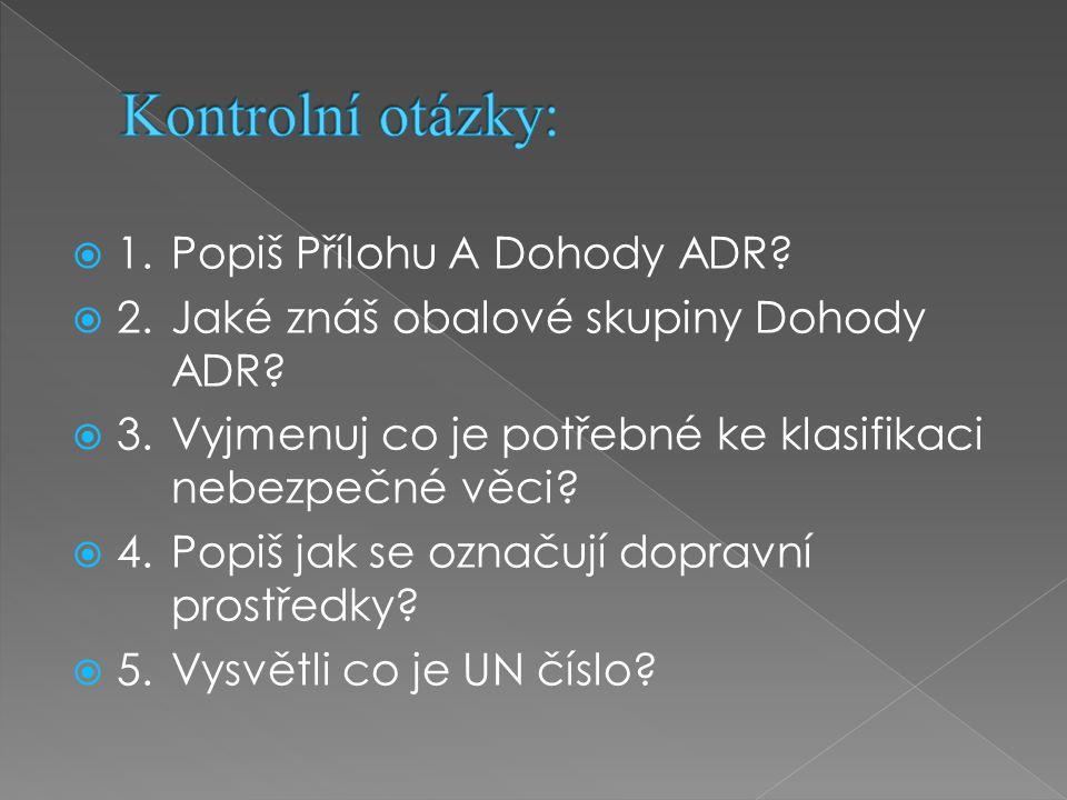 1.Popiš Přílohu A Dohody ADR.  2.Jaké znáš obalové skupiny Dohody ADR.