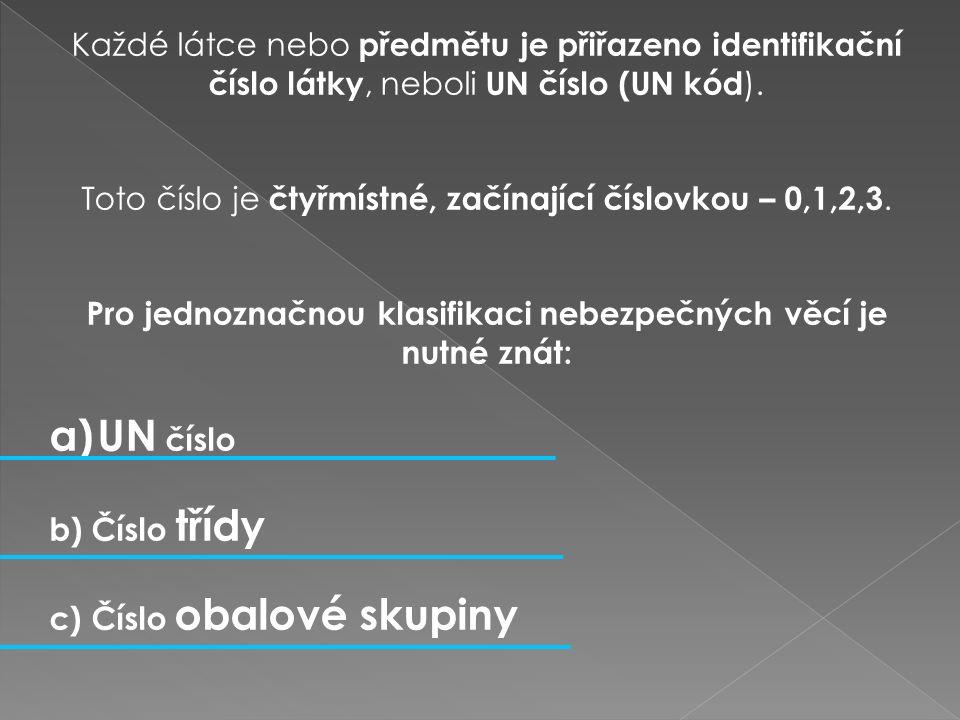 Každé látce nebo předmětu je přiřazeno identifikační číslo látky, neboli UN číslo (UN kód ).