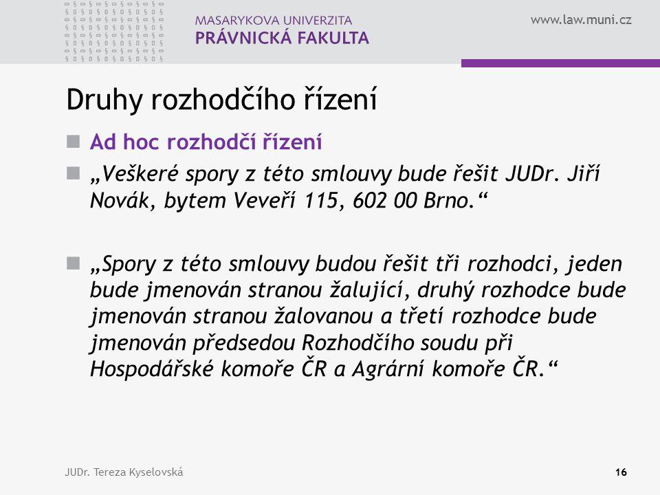 """www.law.muni.cz Druhy rozhodčího řízení Ad hoc rozhodčí řízení """"Veškeré spory z této smlouvy bude řešit JUDr."""