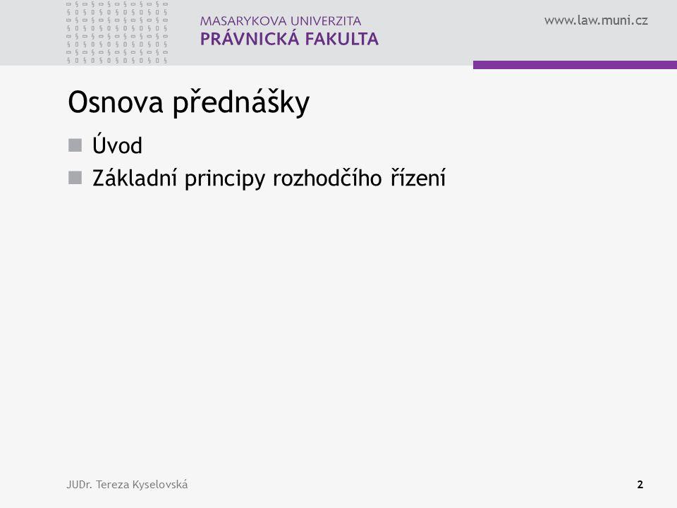 www.law.muni.cz JUDr. Tereza Kyselovská2 Osnova přednášky Úvod Základní principy rozhodčího řízení