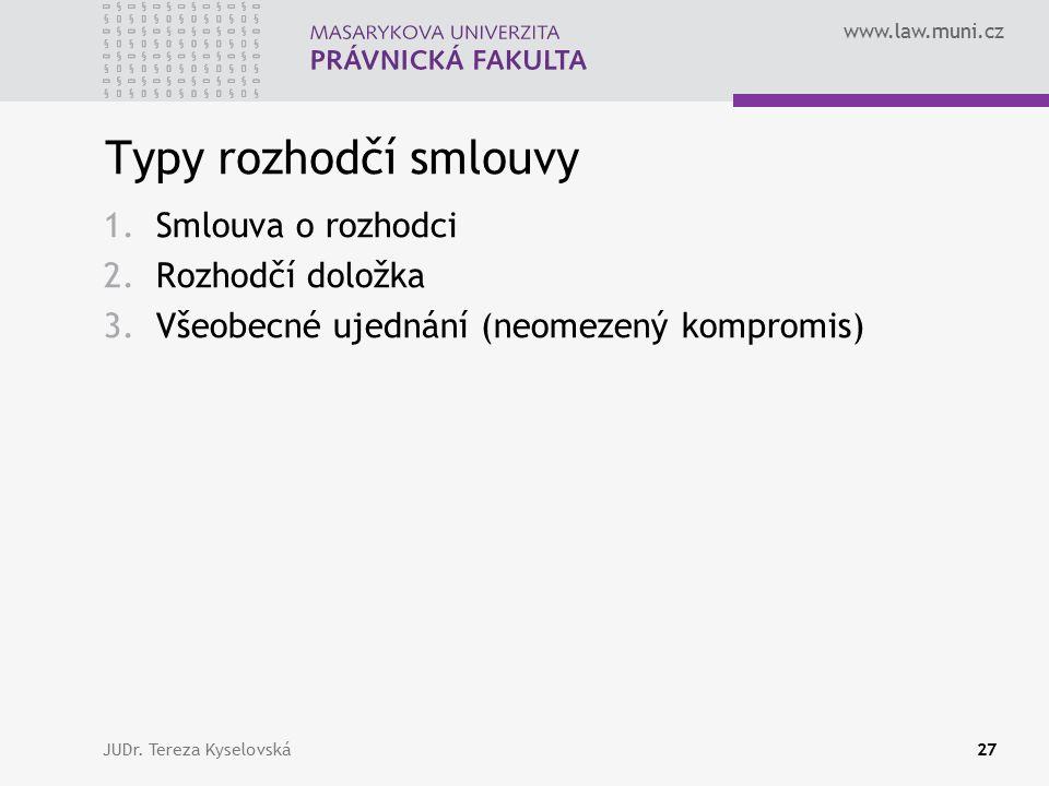 www.law.muni.cz Typy rozhodčí smlouvy 1.Smlouva o rozhodci 2.Rozhodčí doložka 3.Všeobecné ujednání (neomezený kompromis) JUDr.