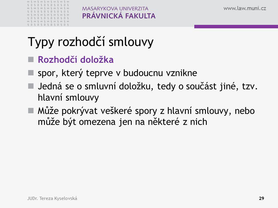 www.law.muni.cz Typy rozhodčí smlouvy Rozhodčí doložka spor, který teprve v budoucnu vznikne Jedná se o smluvní doložku, tedy o součást jiné, tzv.