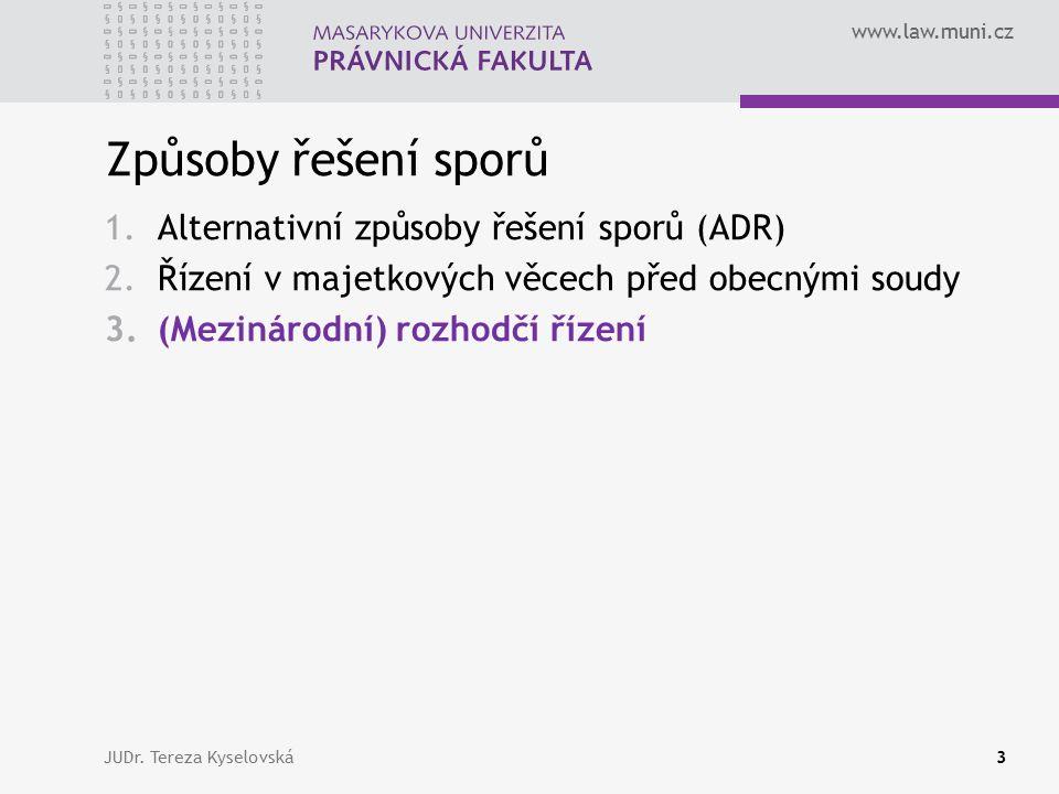 www.law.muni.cz Způsoby řešení sporů 1.Alternativní způsoby řešení sporů (ADR) 2.Řízení v majetkových věcech před obecnými soudy 3.(Mezinárodní) rozhodčí řízení JUDr.