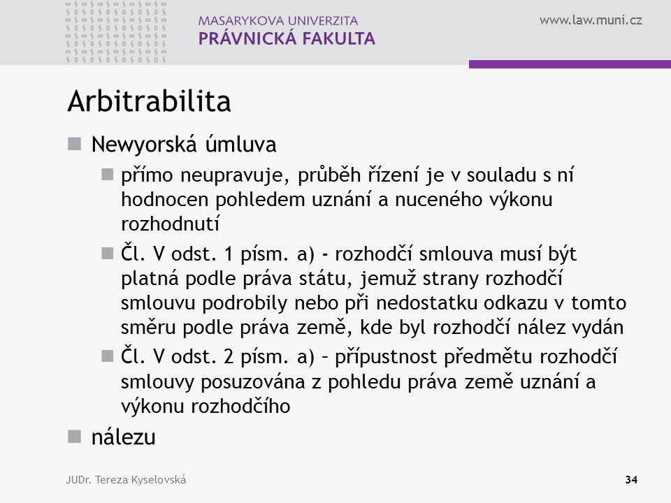 www.law.muni.cz Arbitrabilita Newyorská úmluva přímo neupravuje, průběh řízení je v souladu s ní hodnocen pohledem uznání a nuceného výkonu rozhodnutí Čl.