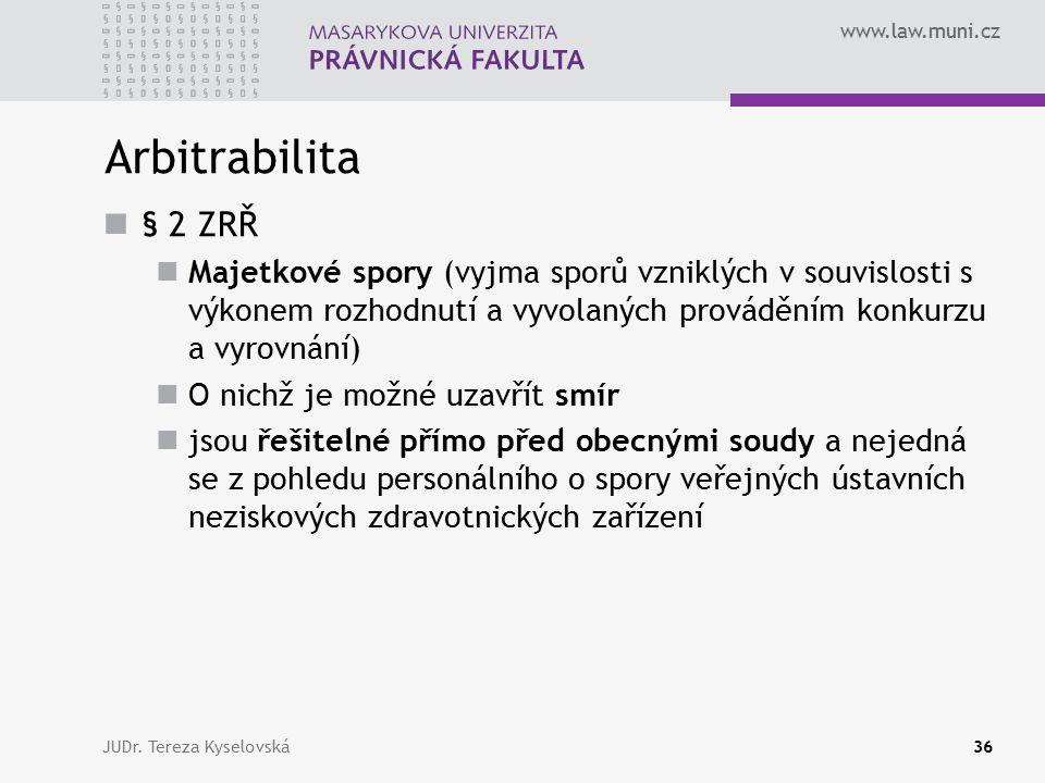 www.law.muni.cz Arbitrabilita § 2 ZRŘ Majetkové spory (vyjma sporů vzniklých v souvislosti s výkonem rozhodnutí a vyvolaných prováděním konkurzu a vyr