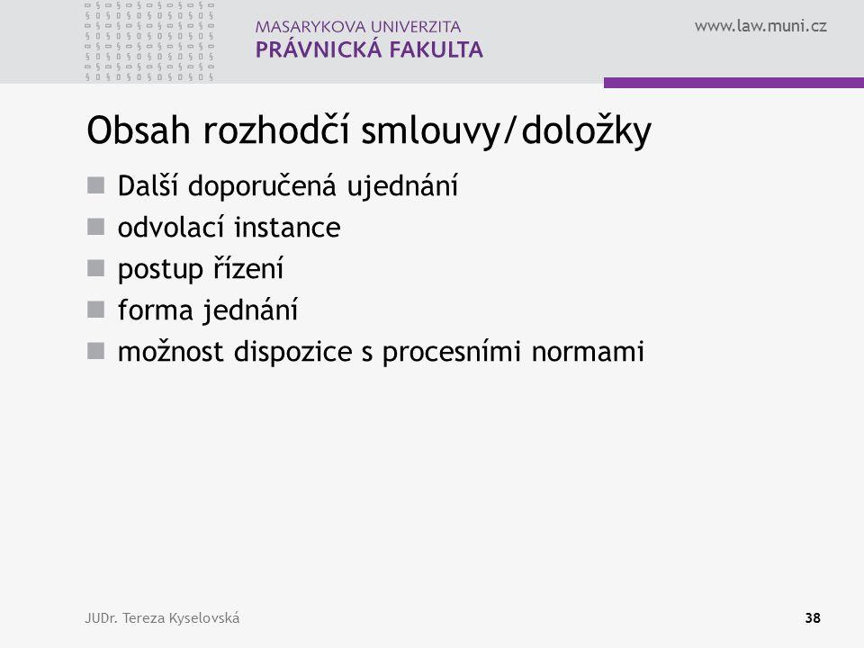 www.law.muni.cz Obsah rozhodčí smlouvy/doložky Další doporučená ujednání odvolací instance postup řízení forma jednání možnost dispozice s procesními normami JUDr.