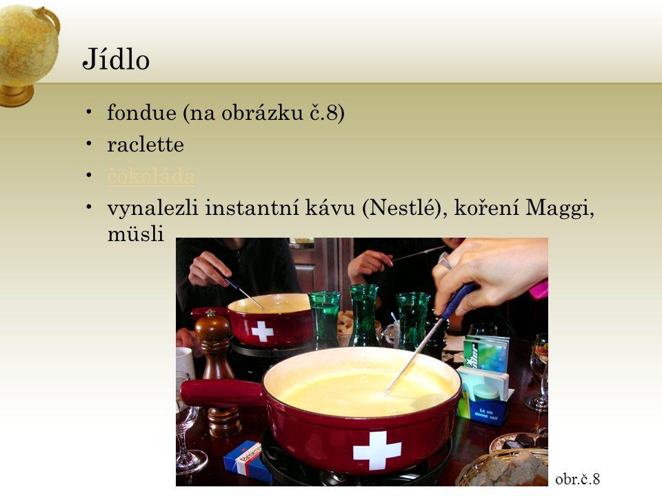 Jídlo fondue (na obrázku č.8) raclette čokoláda vynalezli instantní kávu (Nestlé), koření Maggi, müsli obr.č.8