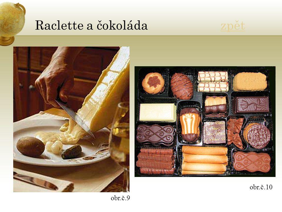 Raclette a čokoláda zpětzpět obr.č.9 obr.č.10