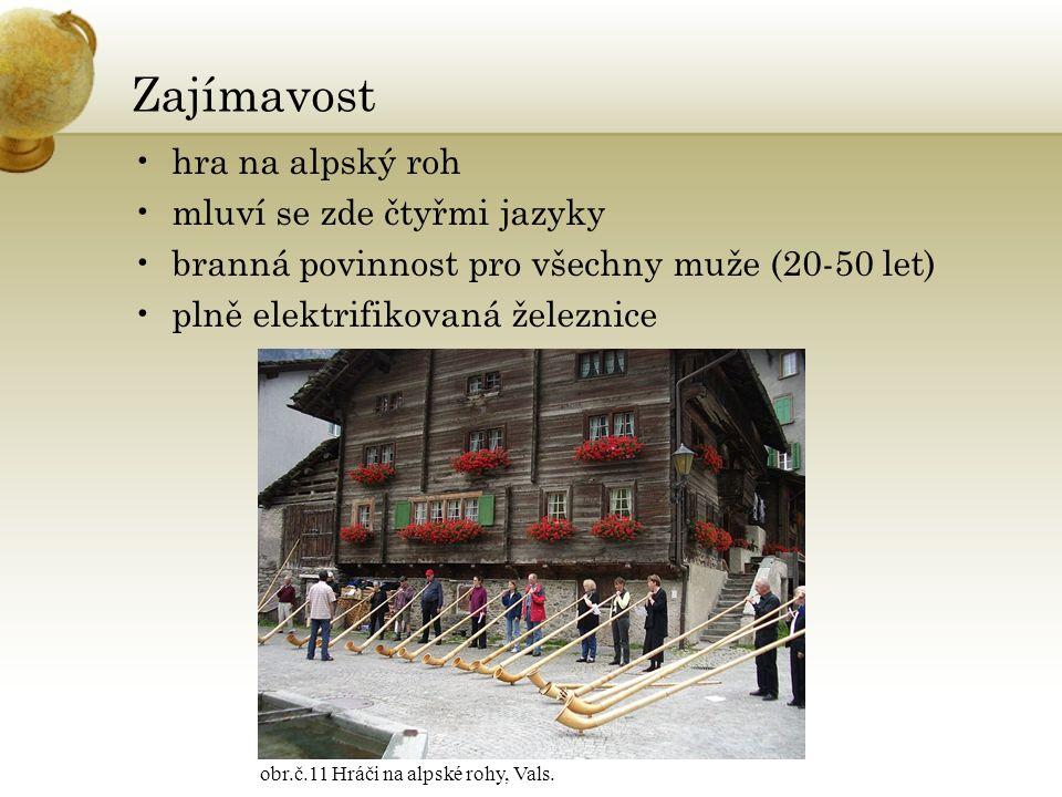 Zajímavost hra na alpský roh mluví se zde čtyřmi jazyky branná povinnost pro všechny muže (20-50 let) plně elektrifikovaná železnice obr.č.11 Hráči na alpské rohy, Vals.