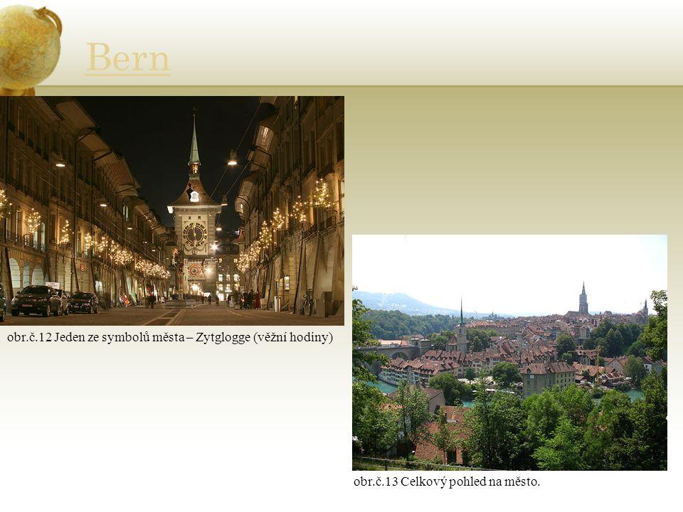 Bern obr.č.12 Jeden ze symbolů města – Zytglogge (věžní hodiny) obr.č.13 Celkový pohled na město.