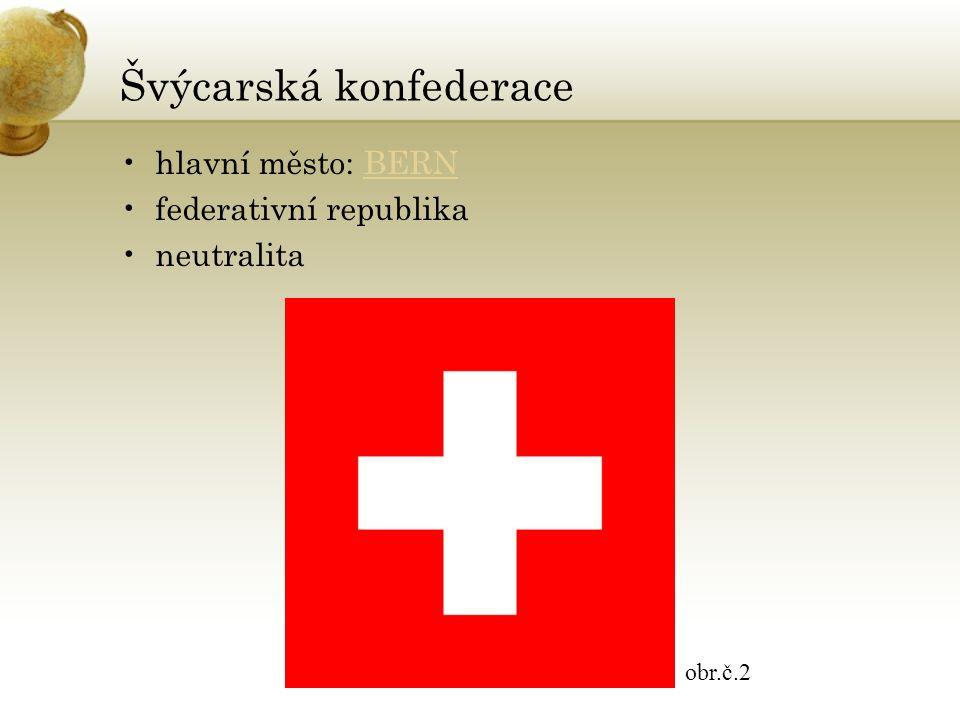 Švýcarská konfederace hlavní město: BERNBERN federativní republika neutralita obr.č.2