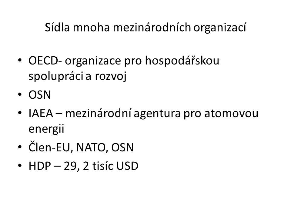 Sídla mnoha mezinárodních organizací OECD- organizace pro hospodářskou spolupráci a rozvoj OSN IAEA – mezinárodní agentura pro atomovou energii Člen-EU, NATO, OSN HDP – 29, 2 tisíc USD