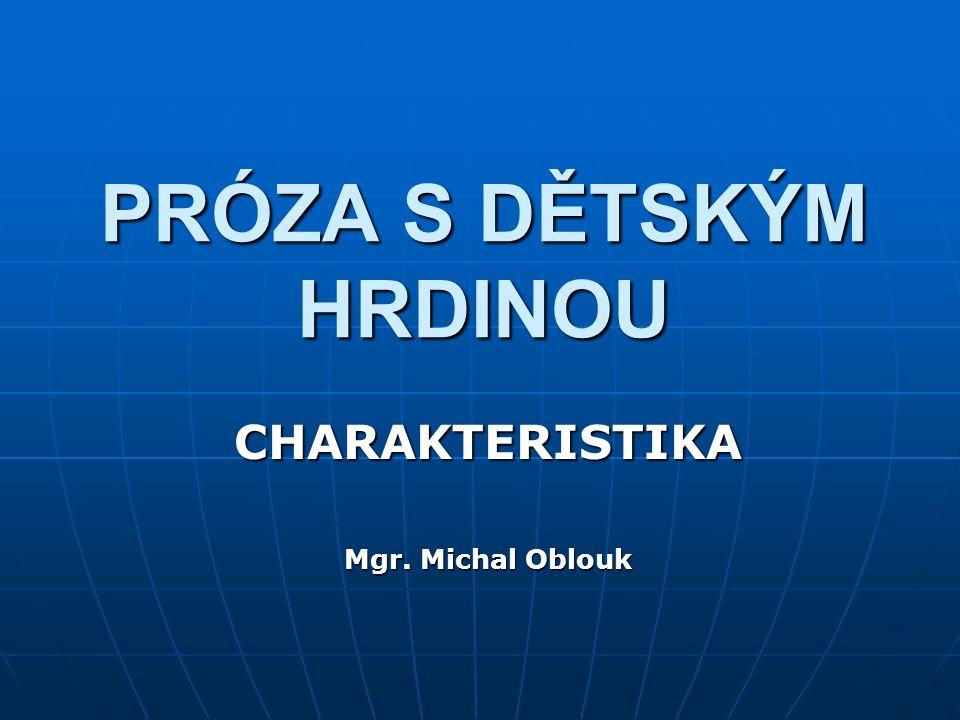 PRÓZA S DĚTSKÝM HRDINOU CHARAKTERISTIKA Mgr. Michal Oblouk