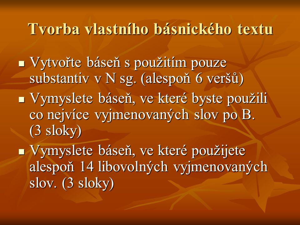 Tvorba vlastního básnického textu Vytvořte báseň s použitím pouze substantiv v N sg.