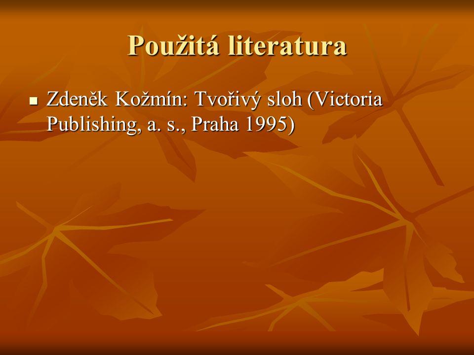 Použitá literatura Zdeněk Kožmín: Tvořivý sloh (Victoria Publishing, a.