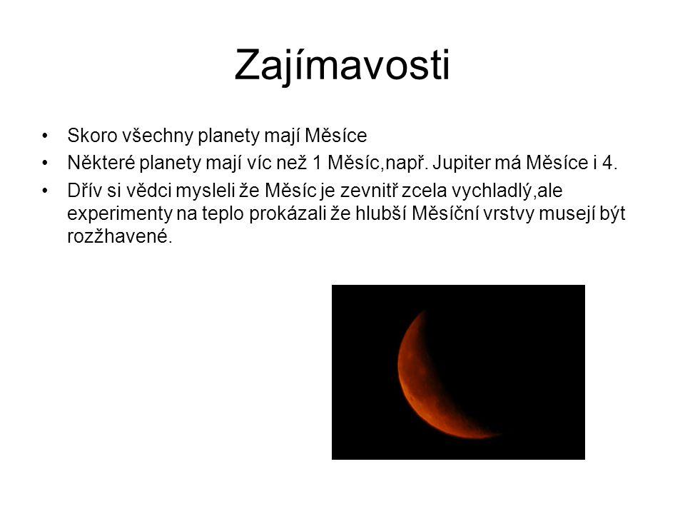 Zajímavosti Skoro všechny planety mají Měsíce Některé planety mají víc než 1 Měsíc,např.