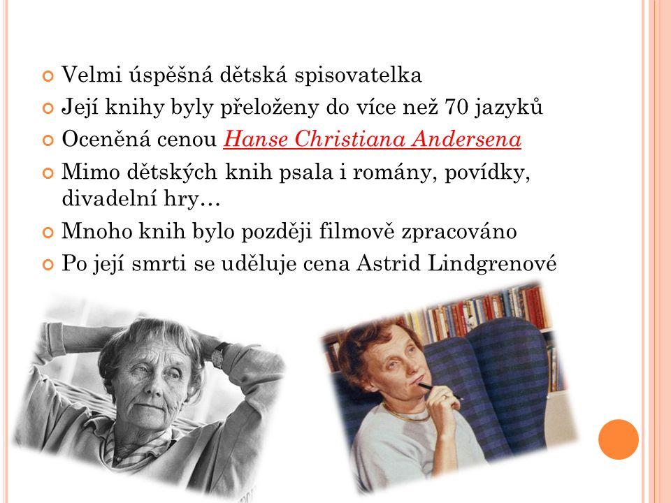 Velmi úspěšná dětská spisovatelka Její knihy byly přeloženy do více než 70 jazyků Oceněná cenou Hanse Christiana Andersena Mimo dětských knih psala i romány, povídky, divadelní hry… Mnoho knih bylo později filmově zpracováno Po její smrti se uděluje cena Astrid Lindgrenové