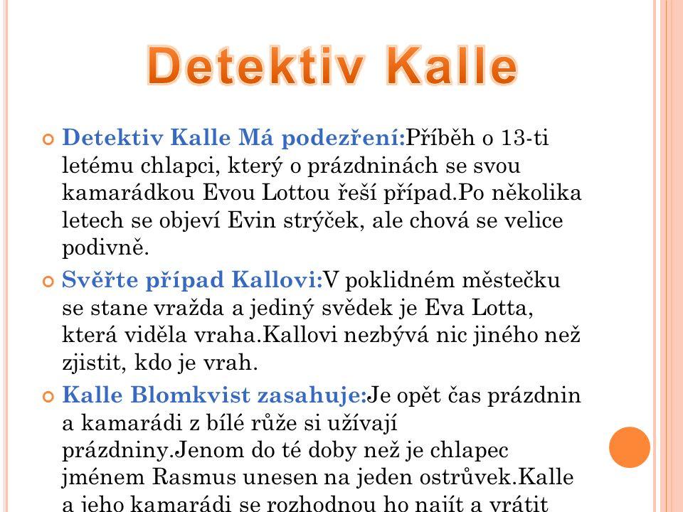Detektiv Kalle Má podezření: Příběh o 13-ti letému chlapci, který o prázdninách se svou kamarádkou Evou Lottou řeší případ.Po několika letech se objeví Evin strýček, ale chová se velice podivně.