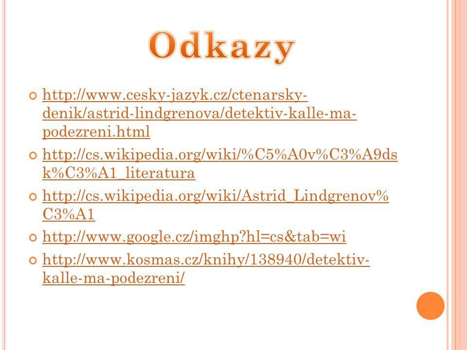 http://www.cesky-jazyk.cz/ctenarsky- denik/astrid-lindgrenova/detektiv-kalle-ma- podezreni.html http://cs.wikipedia.org/wiki/%C5%A0v%C3%A9ds k%C3%A1_literatura http://cs.wikipedia.org/wiki/Astrid_Lindgrenov% C3%A1 http://www.google.cz/imghp hl=cs&tab=wi http://www.kosmas.cz/knihy/138940/detektiv- kalle-ma-podezreni/