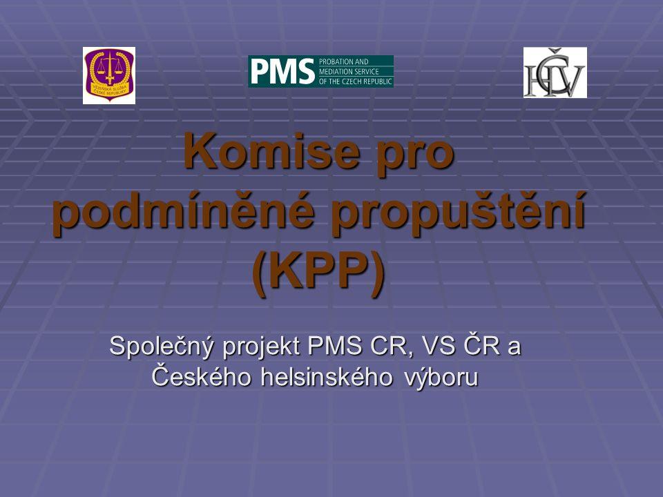 HISTORIE VZNIKU PROJEKTU  Inspirace způsoby práce používanými při přípravě podkladů pro rozhodnutí o podmíněném propuštění (práce parolových rad – Kanada, Velká Británie, Chorvatsko)  Projekt byl podpořen ministrem spravedlnosti v roce 2008  Na konci roku 2009 byly KPP vytvořeny ve dvou pilotních věznicích (Praha, Stráž p/R), v roce 2010 zahájila KPP činnost ve třetí věznici – Opava