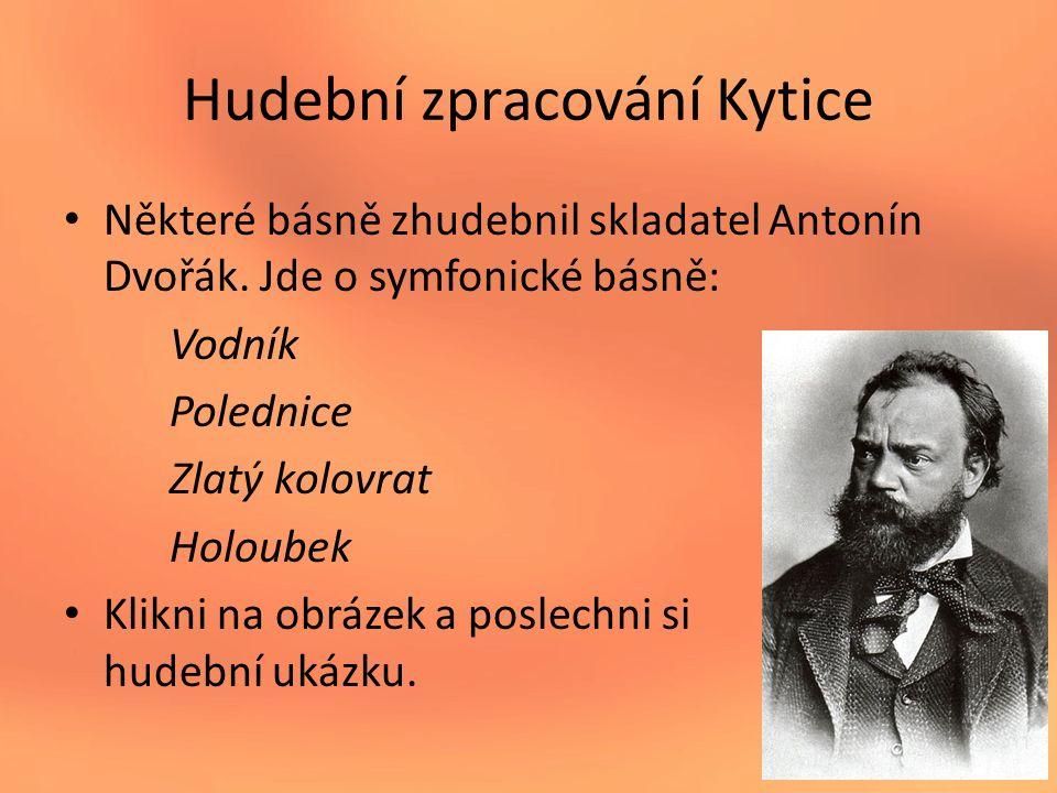 Hudební zpracování Kytice Některé básně zhudebnil skladatel Antonín Dvořák.