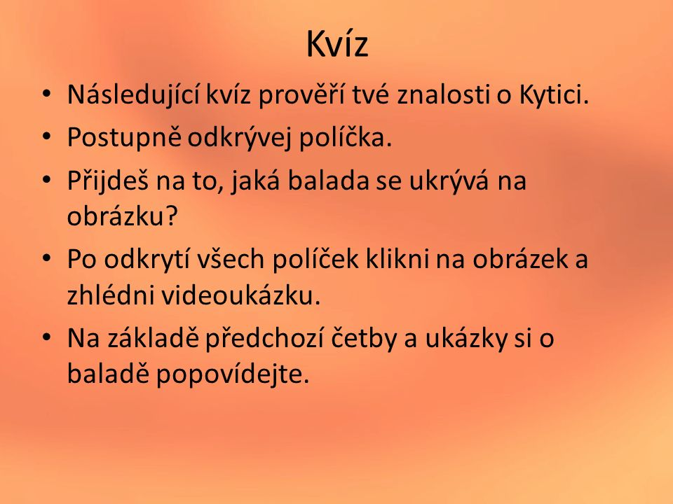 Kvíz Následující kvíz prověří tvé znalosti o Kytici.