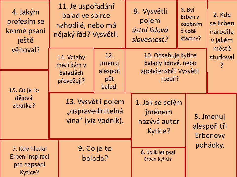 1. Jak se celým jménem nazývá autor Kytice. 6. Kolik let psal Erben Kytici.