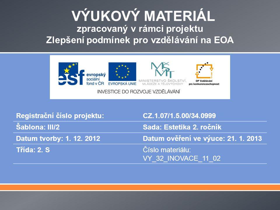VÝUKOVÝ MATERIÁL zpracovaný v rámci projektu Zlepšení podmínek pro vzdělávání na EOA Registrační číslo projektu:CZ.1.07/1.5.00/34.0999 Šablona: III/2Sada: Estetika 2.