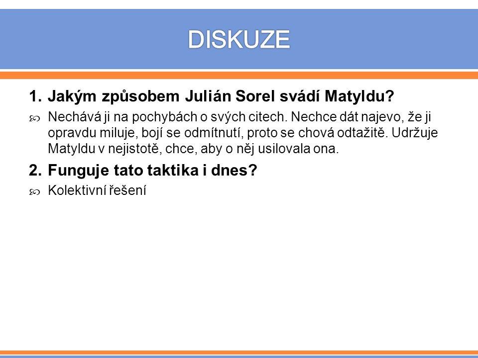 1.Jakým způsobem Julián Sorel svádí Matyldu.  Nechává ji na pochybách o svých citech.