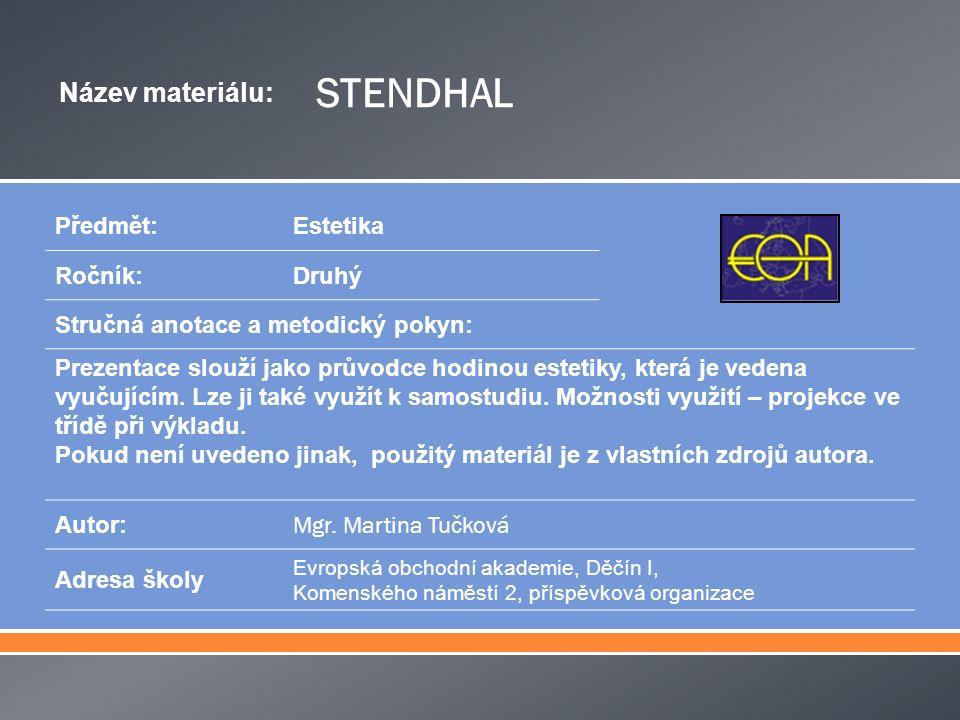 Název materiálu: STENDHAL Předmět:Estetika Ročník:Druhý Stručná anotace a metodický pokyn: Prezentace slouží jako průvodce hodinou estetiky, která je vedena vyučujícím.
