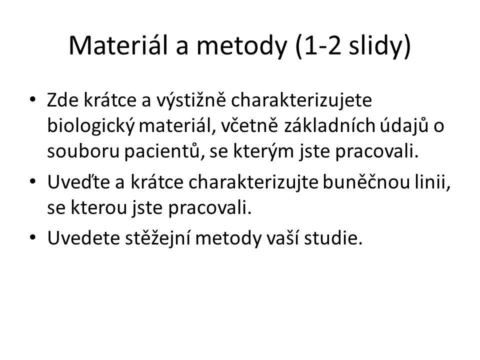 Materiál a metody (1-2 slidy) Zde krátce a výstižně charakterizujete biologický materiál, včetně základních údajů o souboru pacientů, se kterým jste pracovali.