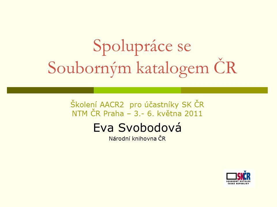 Spolupráce se Souborným katalogem ČR Školení AACR2 pro účastníky SK ČR NTM ČR Praha – 3.- 6.